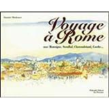 Voyage à Rome. Avec Montaigne, Stendhal, Chateaubriand, Goethe