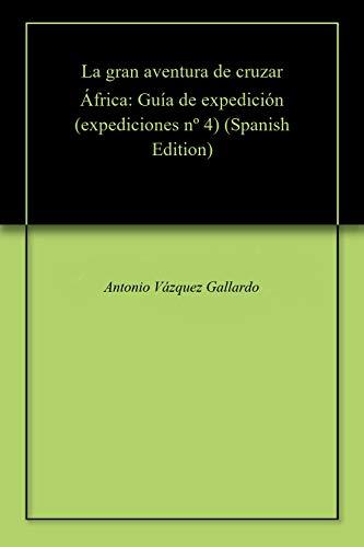 La gran aventura de cruzar África: Guía de expedición (expediciones nº 4) (