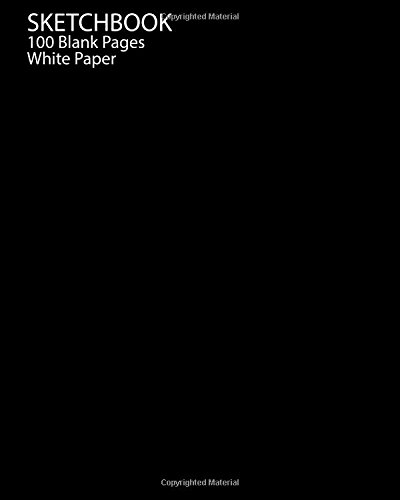 Sketchbook: Blank White Paper 100 Pages of 8 x 10 inches for Drawing, Graffiti, Manga  or Sketching Classic Design paperback (Just Black)