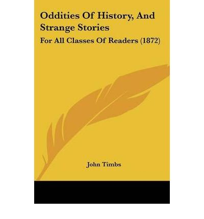 Read Online Oddities Of History, And Strange Stories: For All Classes Of Readers (1872) (Paperback) - Common pdf epub