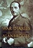 War Diaries 1939-1945: Field Marshal Lord Alan Brooke