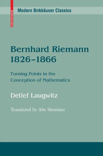 Bernhard Riemann 1826-1866: Turning Points in the Conception of Mathematics (Modern Birkhäuser Classics)