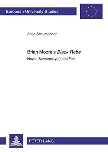 Brian Moore's «Black Robe»: Novel, Screenplay(s) and Film (Europäische Hochschulschriften / European University Studi