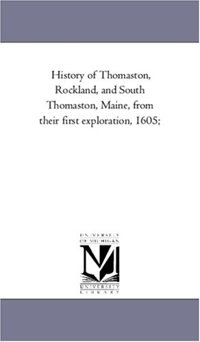 History of Thomaston, Rockland, and South Thomaston, Maine, from their first exploration, 1605;: Vol. 2 pdf epub
