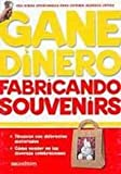 Gane dinero fabricando souvenirs/ Earn Money Making Souvenirs (Spanish Edition)