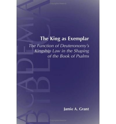 Read Online The King as Exemplar: The Function of Deuteronomy's Kingship Law in the (Academia Biblica (Series) (Society of Biblical Literature)) (Paperback) - Common ebook