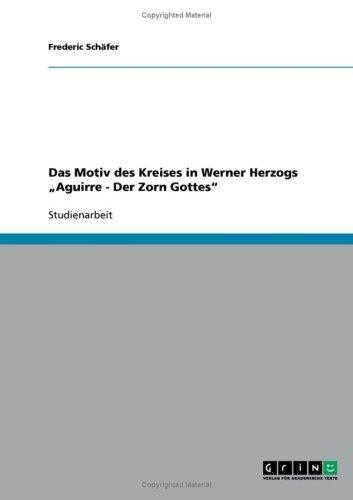 Das Motiv des Kreises in Werner Herzogs Aguirre - Der Zorn Gottes (German Edition) by Sch?fer, Frederic published by GRIN Verlag (2007) [Paperback]