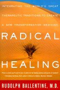 Read Online Radical Healing - Integrating the World's Great Therapeutic Traditions to Create a New Transformative Medicine (00) by Ballentine, Rudolph M - Funk, Linda [Paperback (2000)] PDF