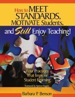 How to Meet Standards, Motivate Students, and Still Enjoy Teaching!: Four Practices That Improve Student Learning by Barbara P. Benson (2003-02-13)