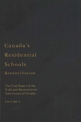 Canada's Residential Schools: Reconciliation: The Final Report of the Truth and Reconciliation Commission of Canada, Volume 6 (McGill-Queen's Native and Northern Series)