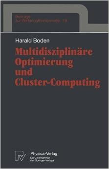 Multidisziplinäre Optimierung und Cluster-Computing (Beiträge zur Wirtschaftsinformatik)