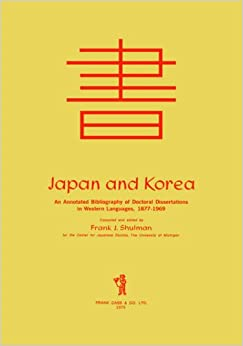 Book Japan and Korea: an Annotated Cb: An Annotated Bibliography of Doctoral Dissertations in Western Languages, 1877-1969