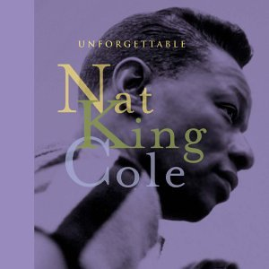 - Unforgettable Nat King Cole