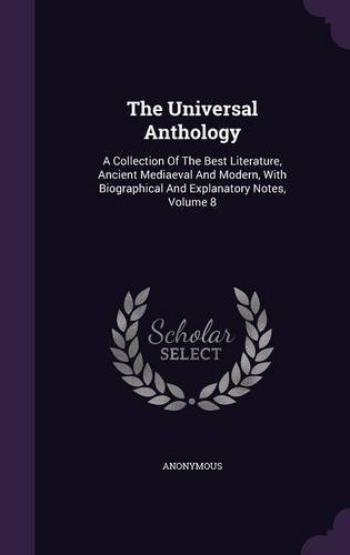 The Universal Anthology: A Collection Of The Best Literature, Ancient Mediaeval And Modern, With Biographical And Explanatory Notes, Volume 8 pdf epub