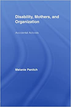 Disability, Mothers, and Organization: Accidental Activists (New Approaches in Sociology)