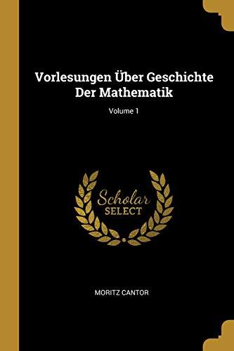 Vorlesungen Über Geschichte Der Mathematik; Volume 1
