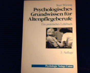 Psychologisches Grundwissen für Altenpflegeberufe. Ein praktisches Lehrbuch