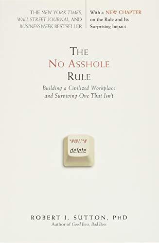 The No Asshole Rule: Building a Civilized Workplace