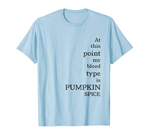 Funny Blood Type is Pumpkins Spice Shirt -