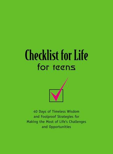Checklist for Life for Teens: 40 Days of Timeless Wisdom and   Foolproof Strategies for Making the Most of Life's Challe