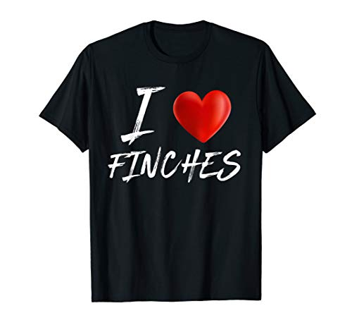 I Love Heart FINCHES Animal Pet Lover T Shirt