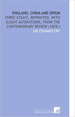 England, China and Opium: Three Essays, Reprinted, With Slight Alterations, From the Contemporary Review (1878 )