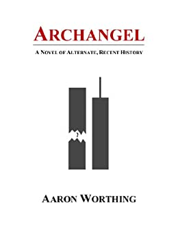 Archangel: A Novel of Alternate, Recent History by [Worthing, Aaron]