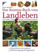 Das Kosmos-Buch vom Landleben: Tiere halten, Obst, Gemüse und Kräuter anbauen