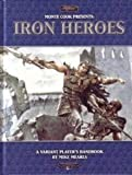 Monte Cook Presents Iron Heroes (Iron Heroes d20 3.5 Fantasy Roleplaying