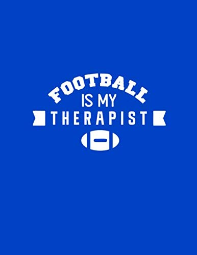 Football Is My Therapist: Football Coach Planner 2019-2020 High School Coaches Youth Notebook Blank Field Pages Play Design Calendar Roster Strategy Field Blank Pages on Blue (Best Youth Football Defense)