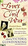 Love's Civil War: Elizabeth Bowen and Charles Ritchie : Letters and Diaries 1941-1973
