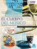 Cuerpo del músico, El. Manual de mantenimiento para un máximo rendimiento (Color) (Fuera de colección)