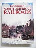 Encyclopedia of North American Railroads, Aaron E. Klein, 0671075810