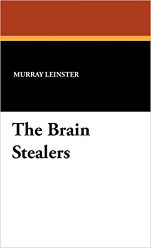 The Brain Stealers Murray Leinster 9781434492142 Amazon Books