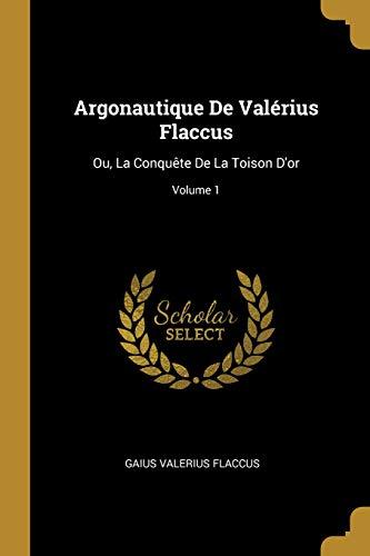 Argonautique De Valérius Flaccus: Ou, La Conquête De La Toison D'or; Volume 1