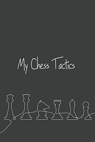 My Chess Tactics: Chess Strategy Journal Notebook Record Log Book Gift Scorebook for Chess Tactics and Practise