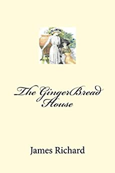 The GingerBread House by [Richard, James]