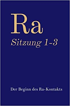 Ra Sitzung 1-3: Der Beginn des Ra-Kontakts: Volume 1 (Bündniskontakt: Sammlungen)