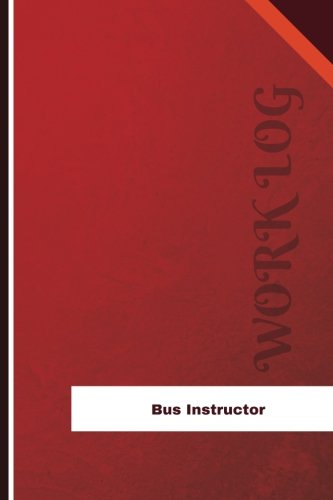 Bus Instructor Work Log: Work Journal, Work Diary, Log - 126 pages, 6 x 9 inches (Orange Logs/Work Log)