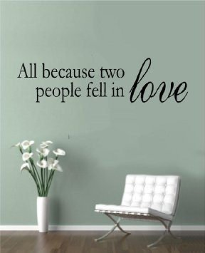 All Because Two People Fell In Love . Vinyl Wall Art Home Decor Decal Sticker