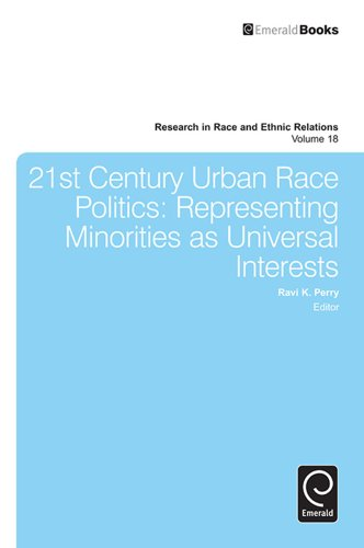 Download 21st Century Urban Race Politics: Representing Minorities as Universal Interests: 18 (Research in Race & Ethnic Relations) Pdf
