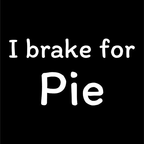 More Shiz I Brake for Pie Vinyl Decal Sticker - Car Truck Van SUV Window Wall Cup Laptop - One 7 Inch Decal - MKS0731