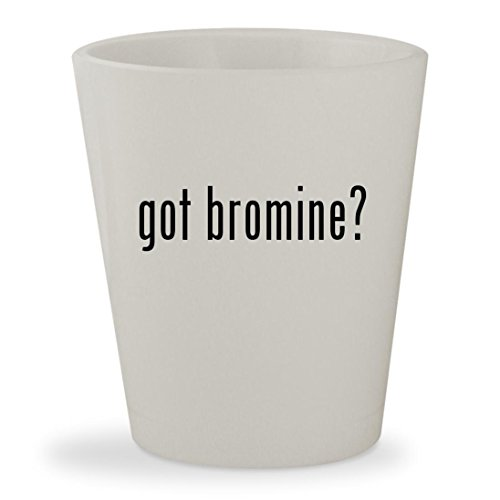 got bromine? - White Ceramic 1.5oz Shot Glass