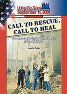 Call to Rescue, Call to Heal: Emergency Medical Professionals at Ground Zero (Spirit of America, a Nation Responds to the Events of 11 September 2001)