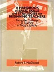 Book A Handbook of Basic Skills and Strategies for Beginning Teachers: Facing the Challenge of Teaching in Today's Schools