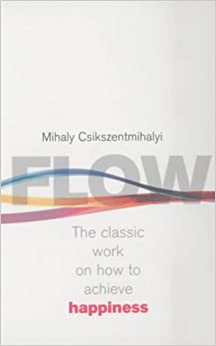 Flow: The Psychology of Happiness: The Classic Work on How to ...