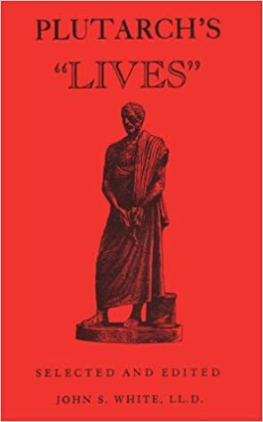 Plutarch's Lives Selected and Edited