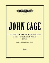 The City Wears a Slouch Hat (A Radio Play By Kenneth Patchen). By John Cage. Mixed Ensemble. For 4 Speakers, 4 Percussionists, Sound Effects Person. Modern. Full Score. Preface: English/german. Composed 1941. Duration 35 Minutes. ()