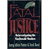 Fatal Justice : The Reinvestigation of the MacDonald Murders, Potter, Jerry A. and Bost, Fred, 0393030008