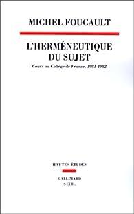 L'Hermeneutique du sujet : Cours au Collège de France (1981-1982) par Michel Foucault